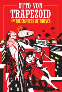 Otto Von Trapezoid and the Empress of Thieves by Jesse Baruffi